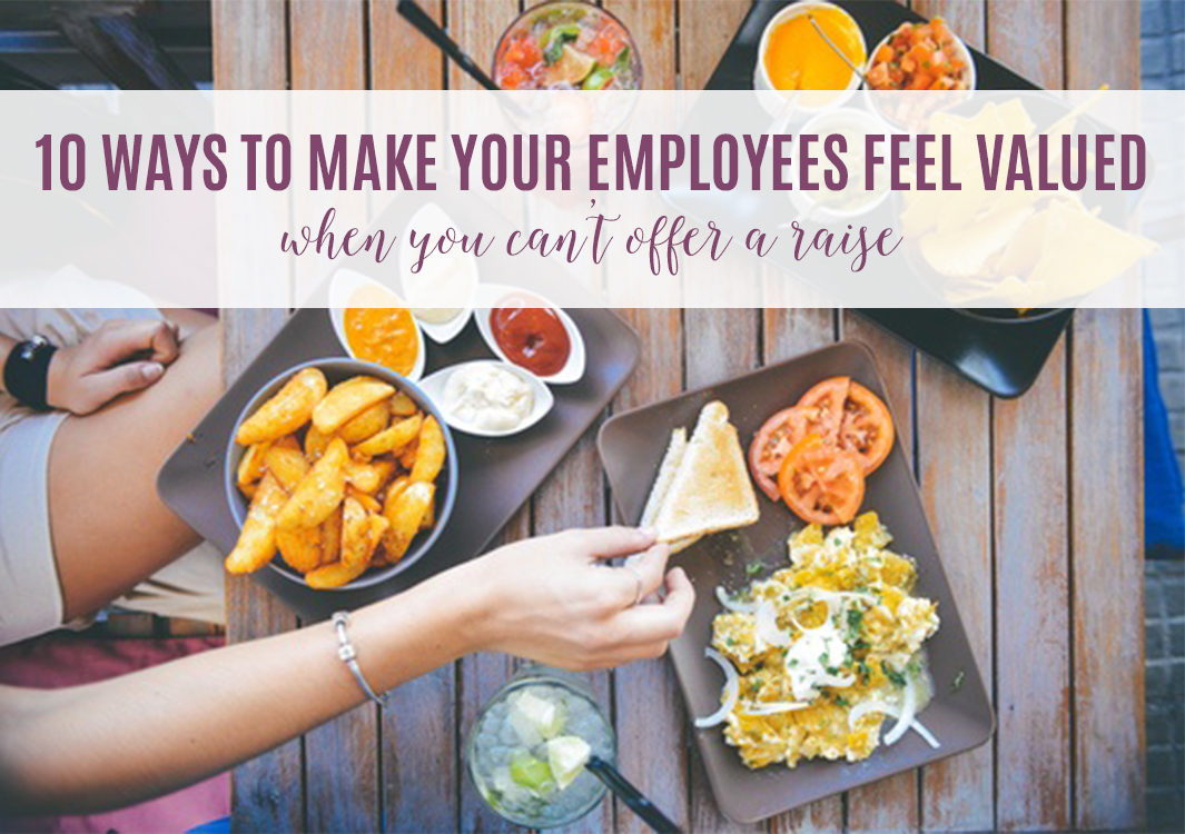 10 Ways To Make Your Employees Feel Valued When You Can T