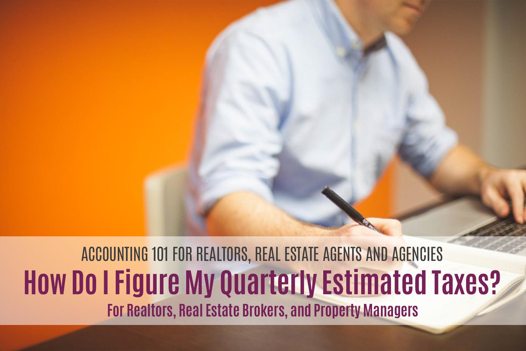 how do i figure my quarterly estimated taxes  for realtors