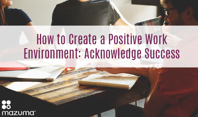 How to create a positive work environment acknowledge success how to create a positive work environment acknowledge success sciox Choice Image