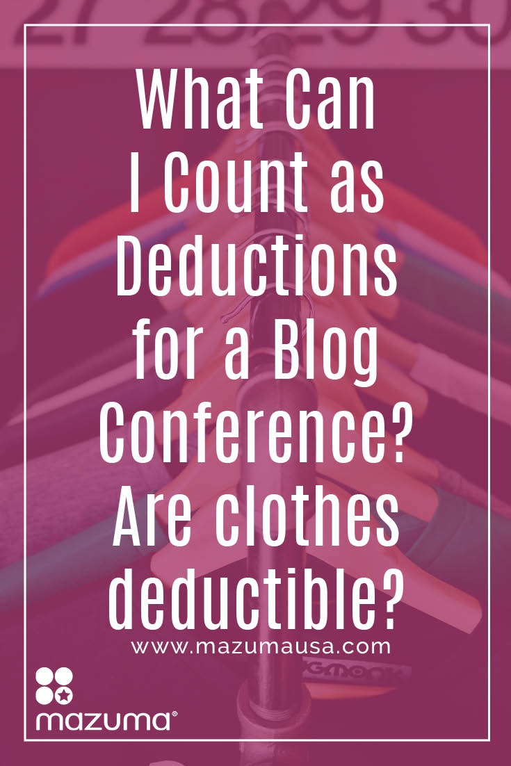 What can I count as deductions for a blog conference? Do clothes count? Mazuma knows accounting & taxes for small business & bloggers.