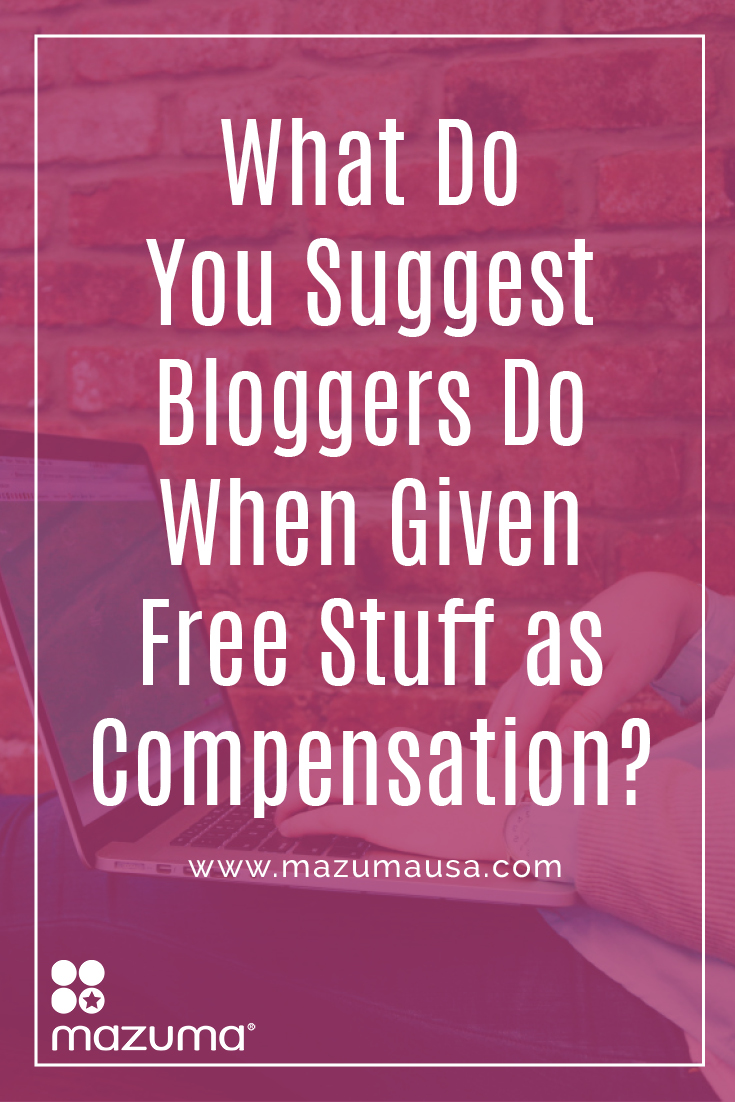 What do you suggest bloggers do when given free stuff as compensation? Mazuma knows bookkeeping & taxes for small business & bloggers.