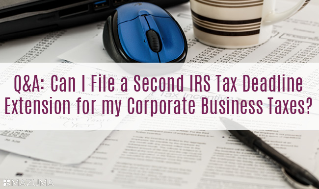 Q&A: Can I file a second IRS tax deadline extension for my