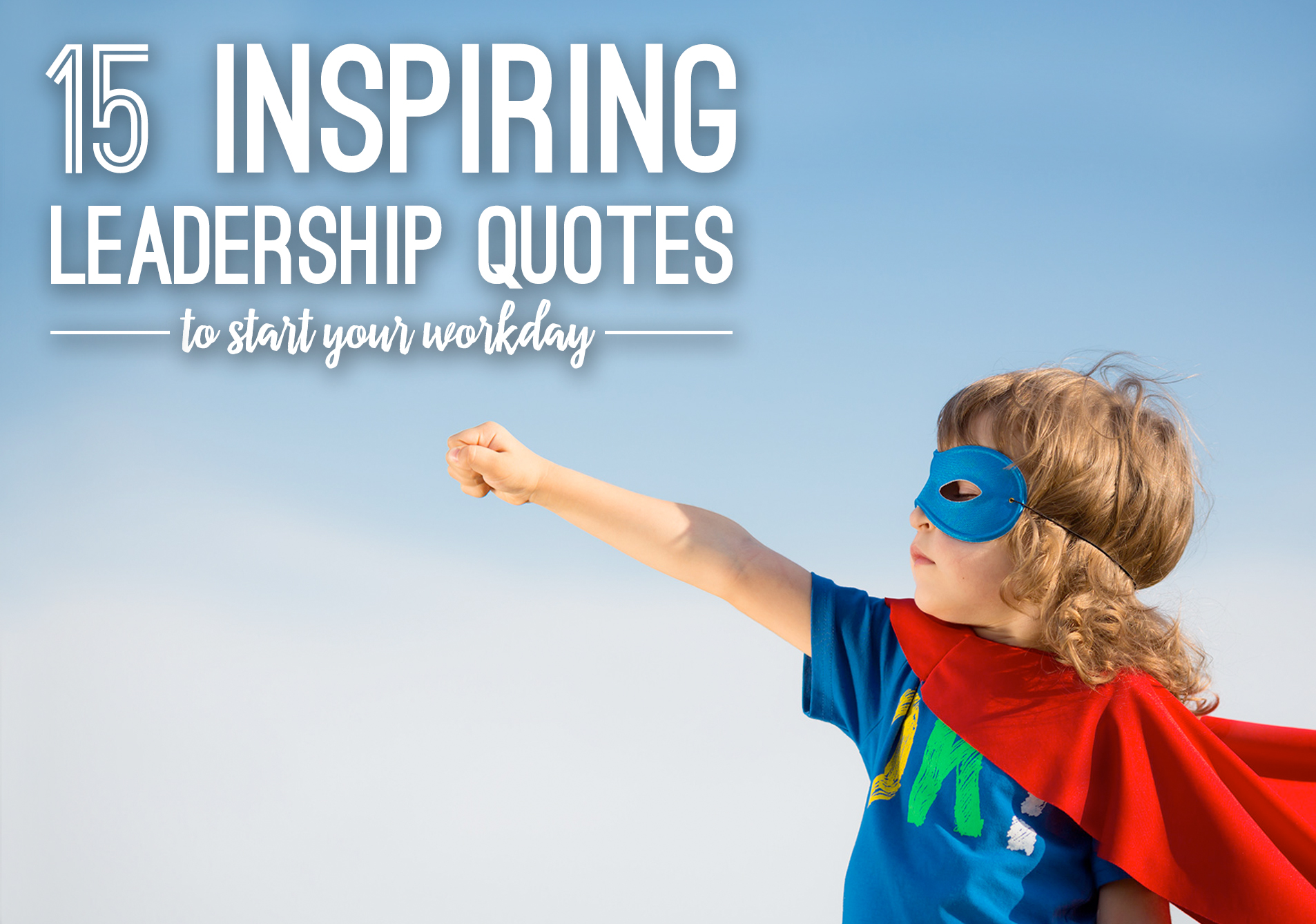 Inspiring Leadership Quotes 15 Inspiring Leadership Quotes To Start Your Workday  Mazuma