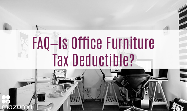 faq is office furniture tax deductible mazuma business accounting. Black Bedroom Furniture Sets. Home Design Ideas