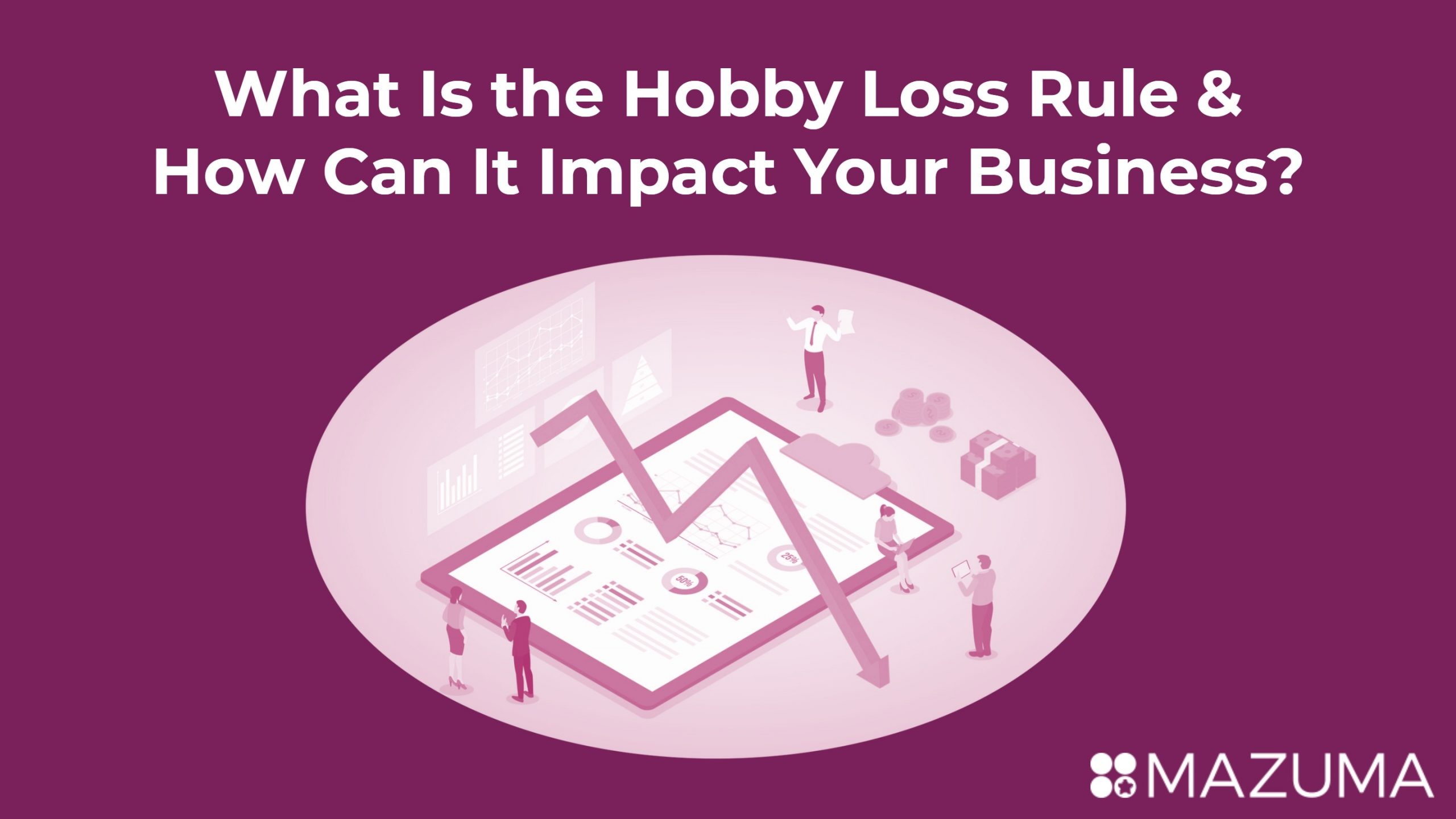 What Is the Hobby Loss Rule & How Can It Impact Your Business?