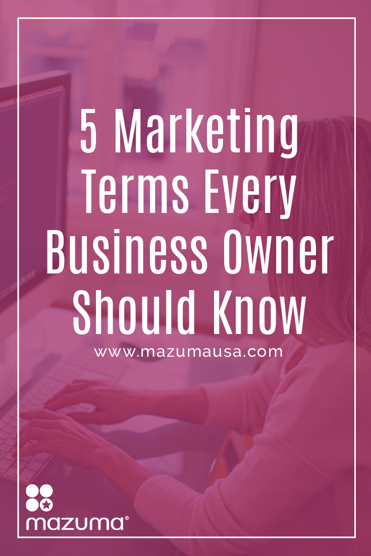 Every business owner needs a basic understanding of marketing. These 5 marketing terms are essential to growing your business.