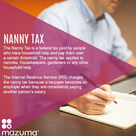 What is the Nanny Tax? The nanny tax is applied to people who hire household help. The nanny tax applies to all household help, not just nannies.