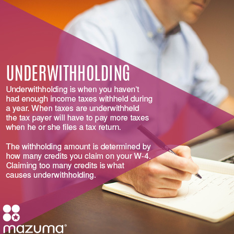 What is underwithholding? Underwithholding is when enough income taxes aren't removed from your wages. You may have to pay additional taxes come tax time.