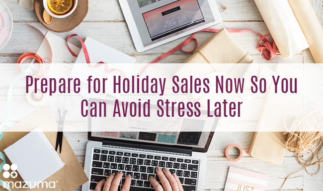 Prepare your business for holiday sales by taking care of a few tasks now. That way you can enjoy November and December instead of being stressed.
