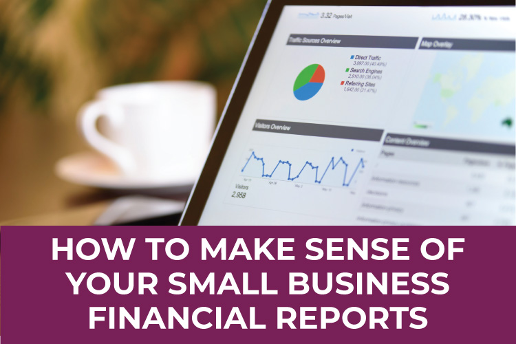 How To Make Sense of Your Small Business Financial Reports | Small Business Tax & Accounting Advice | Mazuma USA