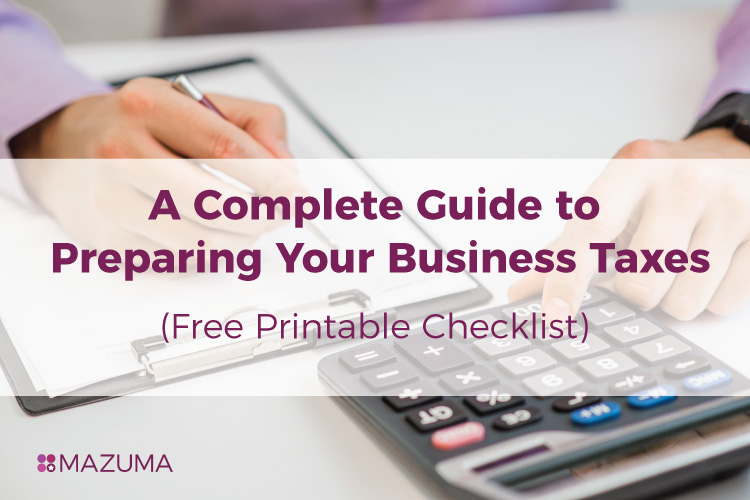 A Complete Guide to Preparing Your Business Taxes with Free Printable Checklist | Filing 2017 Personal Taxes | Mazuma USA