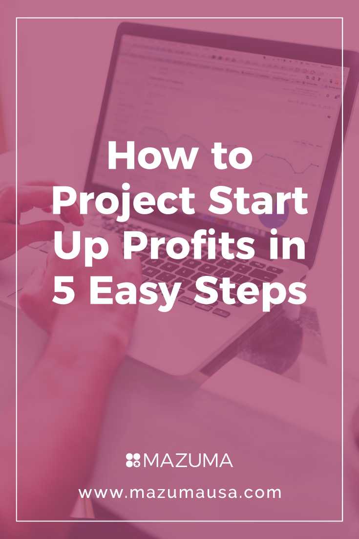 How to Project Start Up Profits in 5 Easy Steps | Small Business Accounting and Bookkeeping | MazumaUSA