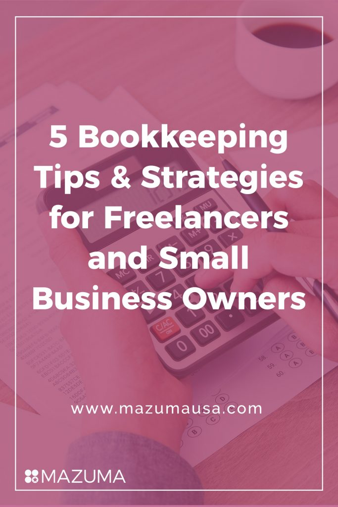 5 Bookkeeping Tips & Strategies for Freelancers & Small Business Owners | Small Business Bookkeeping | Mazuma USA