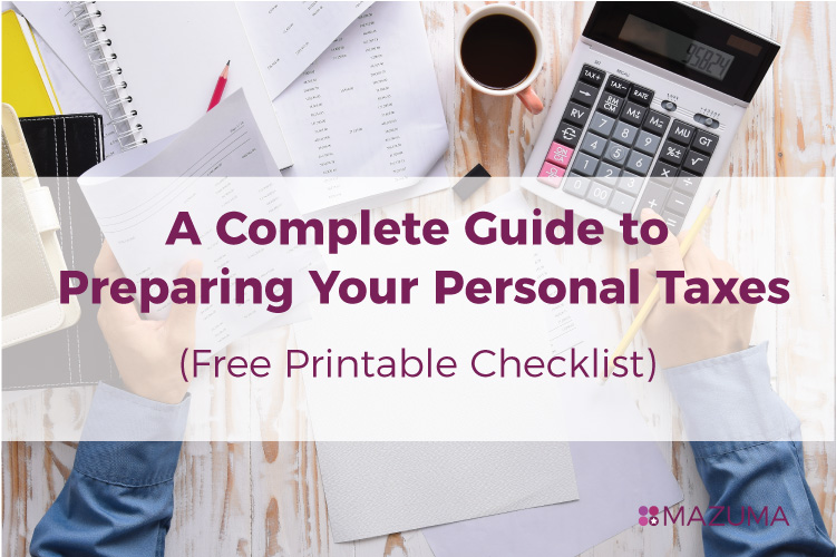 A Complete Guide to Preparing Yoru Personal Taxes with Free Printable Checklist | Filing 2017 Personal Taxes | Mazuma USA