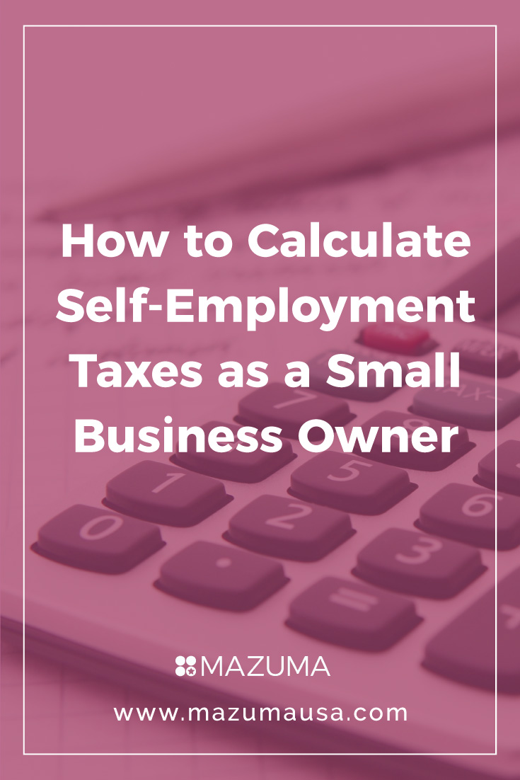 How to Calculate Self-Employment Taxes as a Small Business Owner | What is Self-Employment Tax? | Mazuma USA | Small Business Accounting & Bookkeeping