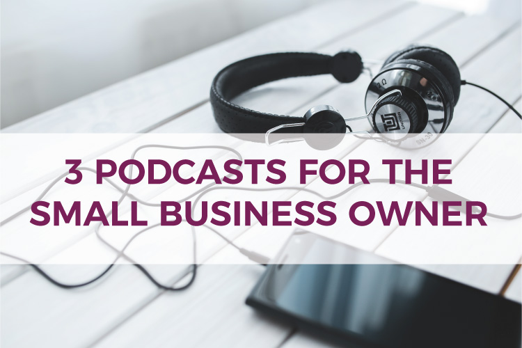 3 Podcasts for the Small Business Owner | Small Business Accounting & Bookkeeping | How to Build Your Small Business | Mazuma USA