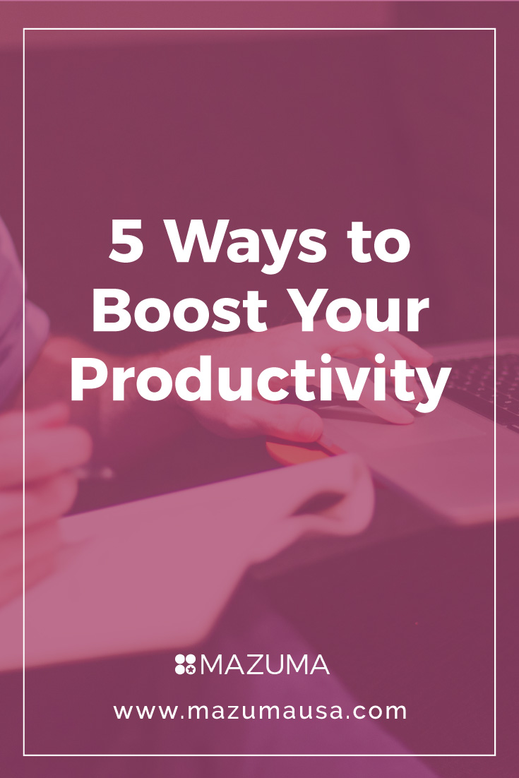 5 Ways to Boost Your Productivity | Small Business Ideas | Small Business Accounting & Bookkeeping | Mazuma USA