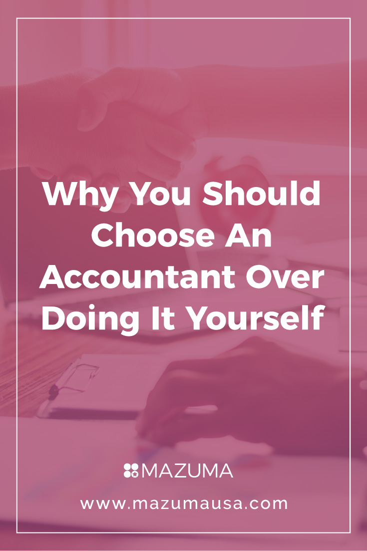 Why You Should Choose An Accountant Over Doing It Yourself | Small Business Taxes | Bookkeeping and Accounting for Small Business & Entrepreneurs | Mazuma USA