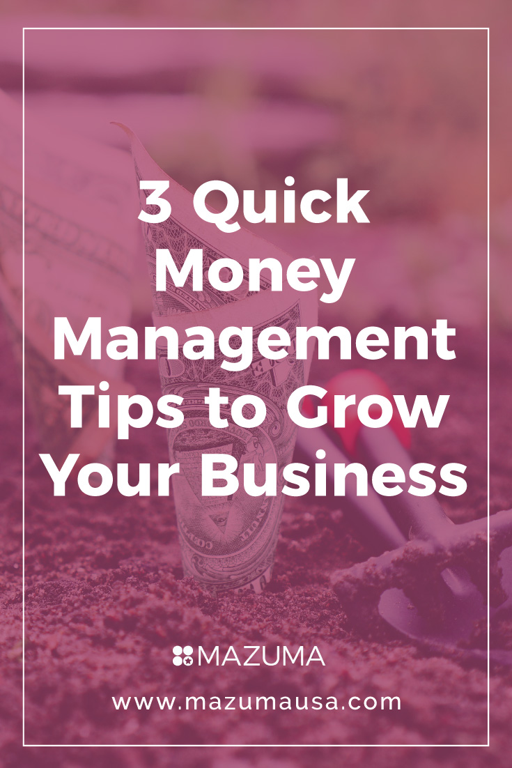 3 Quick Money Management Tips to Grow Your Business | Bookkeeping & Accounting for Small Business & Entrepreneurs | Money Management Tips | Mazuma USA