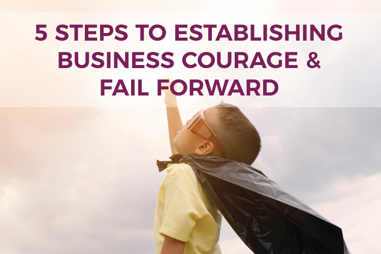 5 Steps to Establishing Business Courage & Fail Forward | DIY Business Tips | Business Bookkeeping & Accounting for Small Business & Entrepreneurs | Mazuma USA