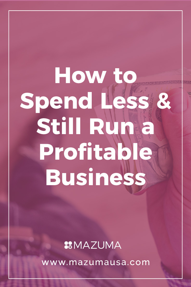 How to Spend Less & Still Run a Profitable Business | Small Business Bookkeeping & Accounting | Business Tips | Mazuma USA