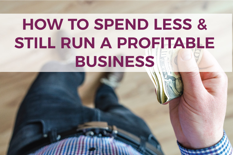 How to Spend Less & Still Run a Profitable Business   Small Business Bookkeeping & Accounting   Business Tips   Mazuma USA