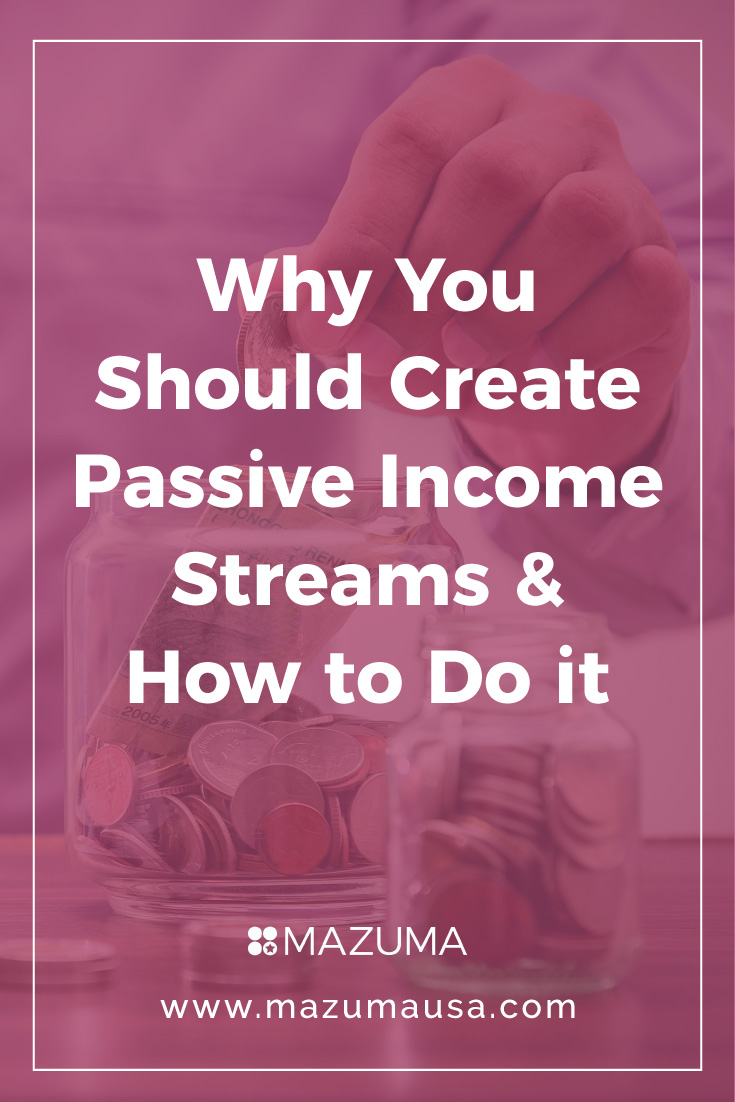 Why You Should Create Passive Income Streams & How To Do It | Small Business Tips | Entrepreneur Tips | Bookkeeping & Accounting for Small Business | Mazuma USA