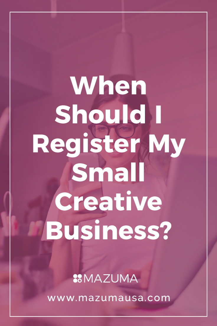 When Should I Register My Small Creative Business? | Tips for Entrepreneurs | Bookkeeping and Accounting for Small Businesses & Entrepreneurs | Mauzma USA