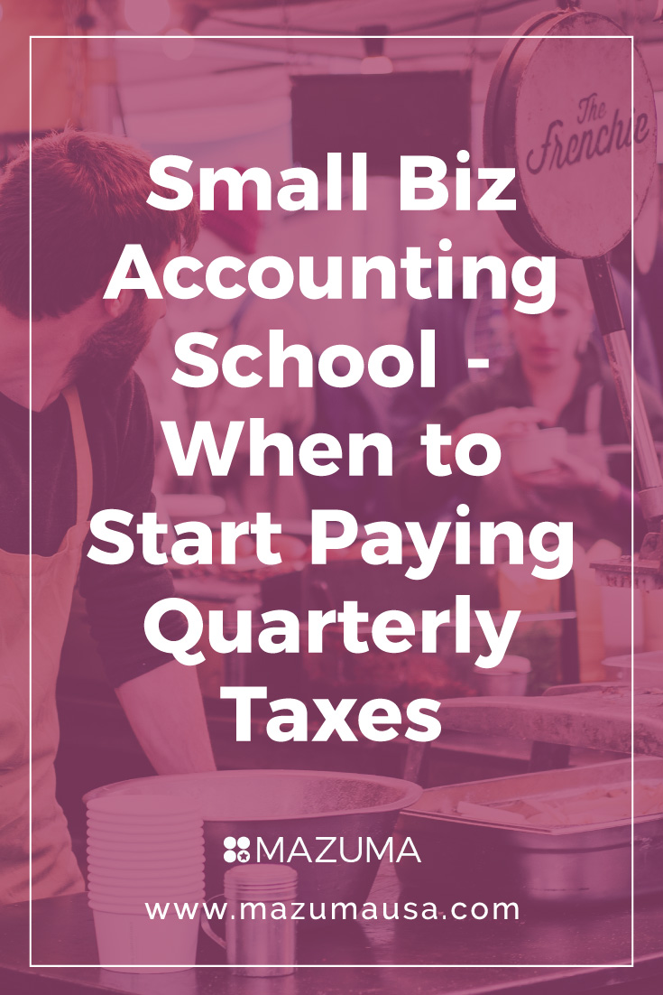 Small Business Accounting School - When Should I Start Paying Quarterly Taxes for My Small Business? | Accounting for Entrepreneurs & Small Business Owners | Mazuma USA