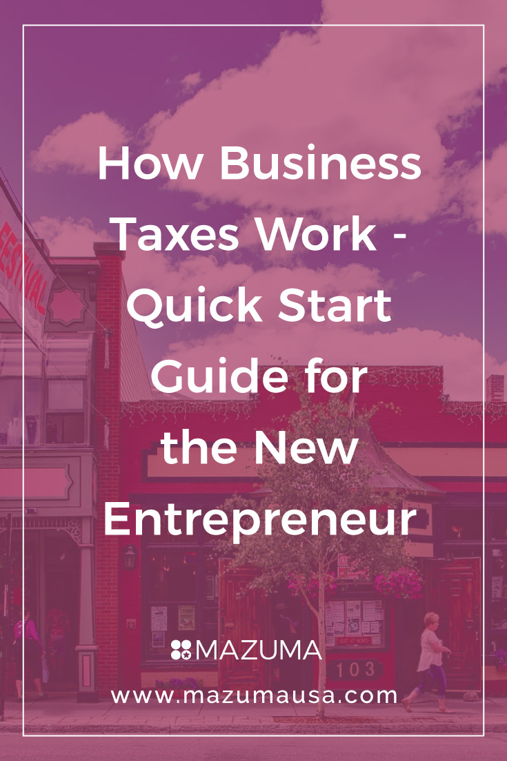 How Business Taxes Work - Quick Start Guide for the New Entrepreneur | Small Businesses Accounting Tips | Small Business Bookkeeping | Mazuma USA
