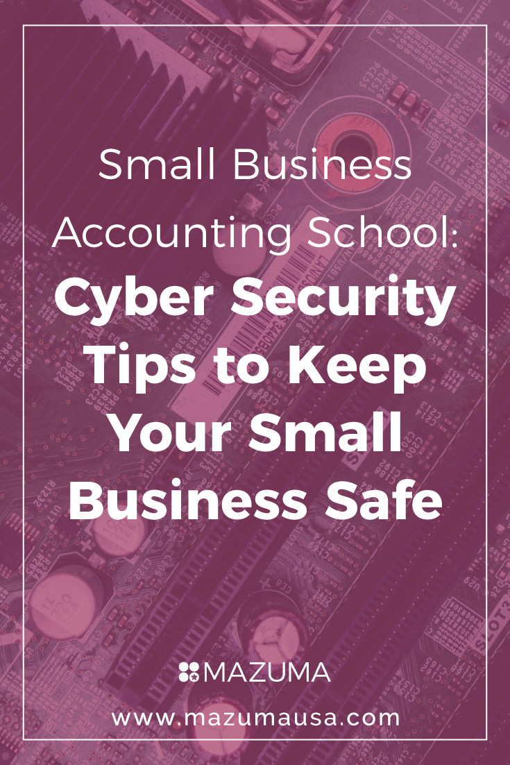 Small Business Accounting School | Cyber Security Tips to Keep Your Small Business Safe | Bookkeeping & Accounting for Small Business | Mauzma USA