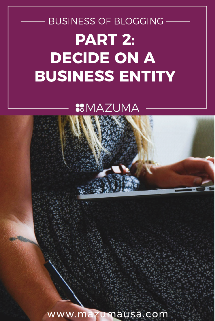 Business of Blogging Part 2 - Decide on a Business Entity | Accounting & Taxes for Bloggers | Mazuma USA
