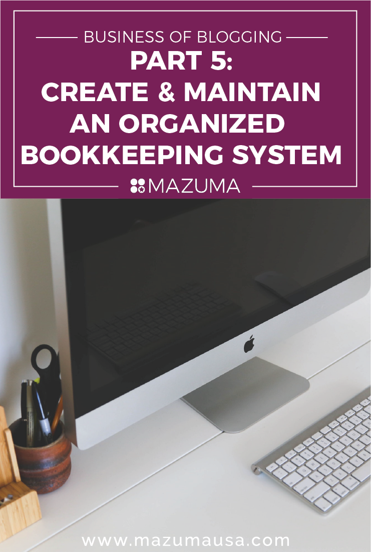 Business of Blogging Part 5 - Create & Maintain an Organized Bookkeeping System | Accounting & Taxes for Bloggers | Mazuma USA