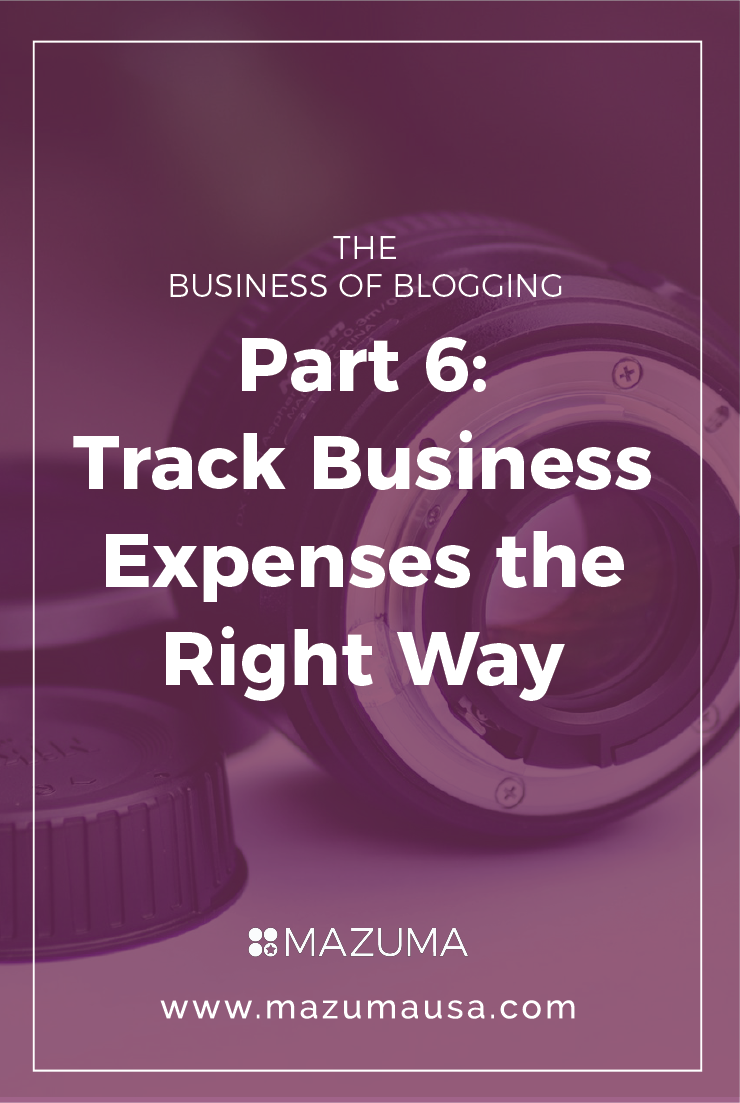 The Business of Blogging Part 6 - Track Business Expenses the Right Way | Tax & Accounting Advice for Bloggers | Turn your Blog into a Business | Mazuma USA