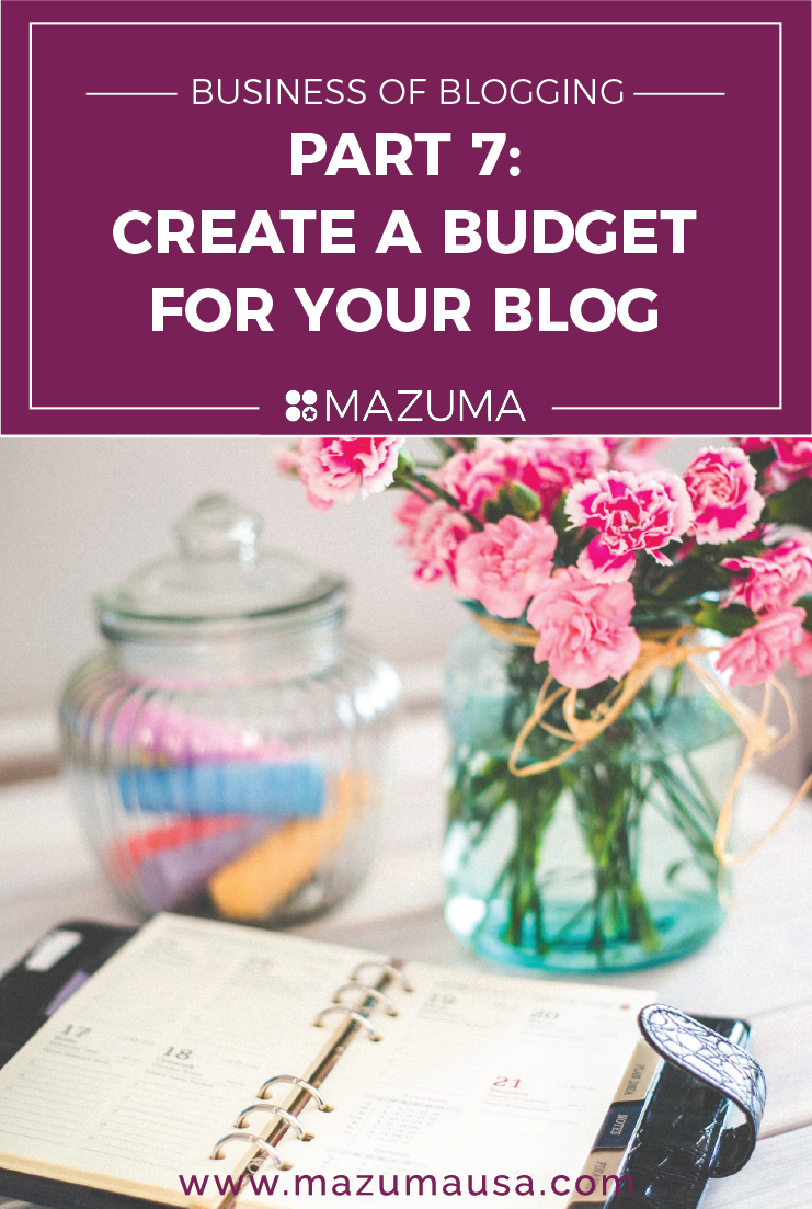 Business of Blogging: Part 7 - Create a Budget for your Blog | Accounting & Taxes for Bloggers | Mazuma USA