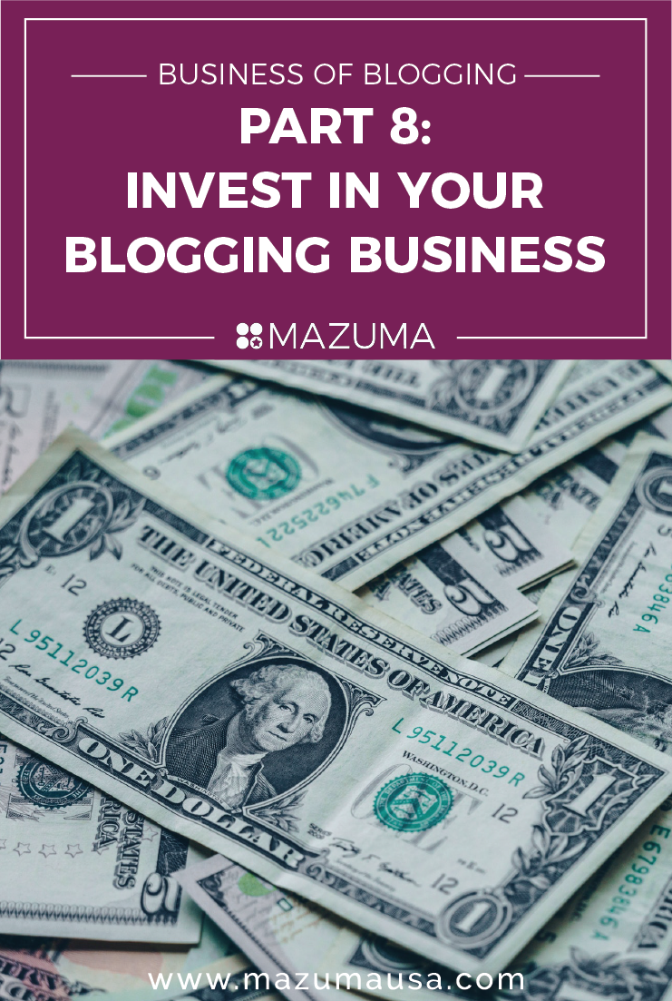 The Business of Blogging: Part 8 -Invest in Your Blogging Business | Taxes & Accounting for Bloggers | Mazuma USA