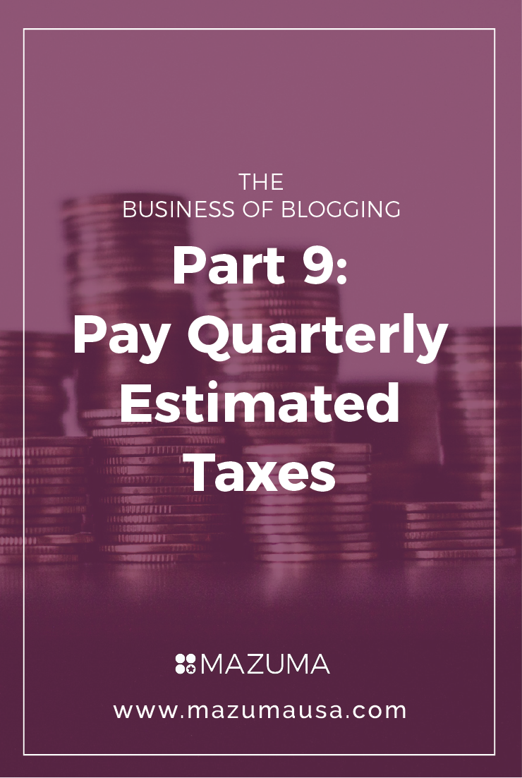 Business of Blogging Part 9 - Pay Quarterly Estimated Taxes | Tax & Accounting for Bloggers | Turn Your Blog into a Business | Mazuma USA