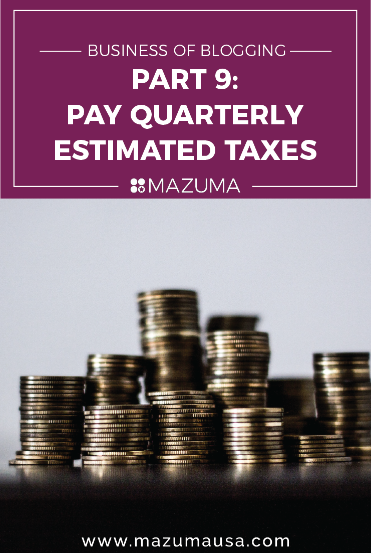 The Business of Blogging: Part 9 - Pay Quarterly Estimated Taxes | Taxes & Accounting for Bloggers | Mazuma USA