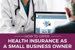 How to Offer Health Insurance as a Small Business Owner ...