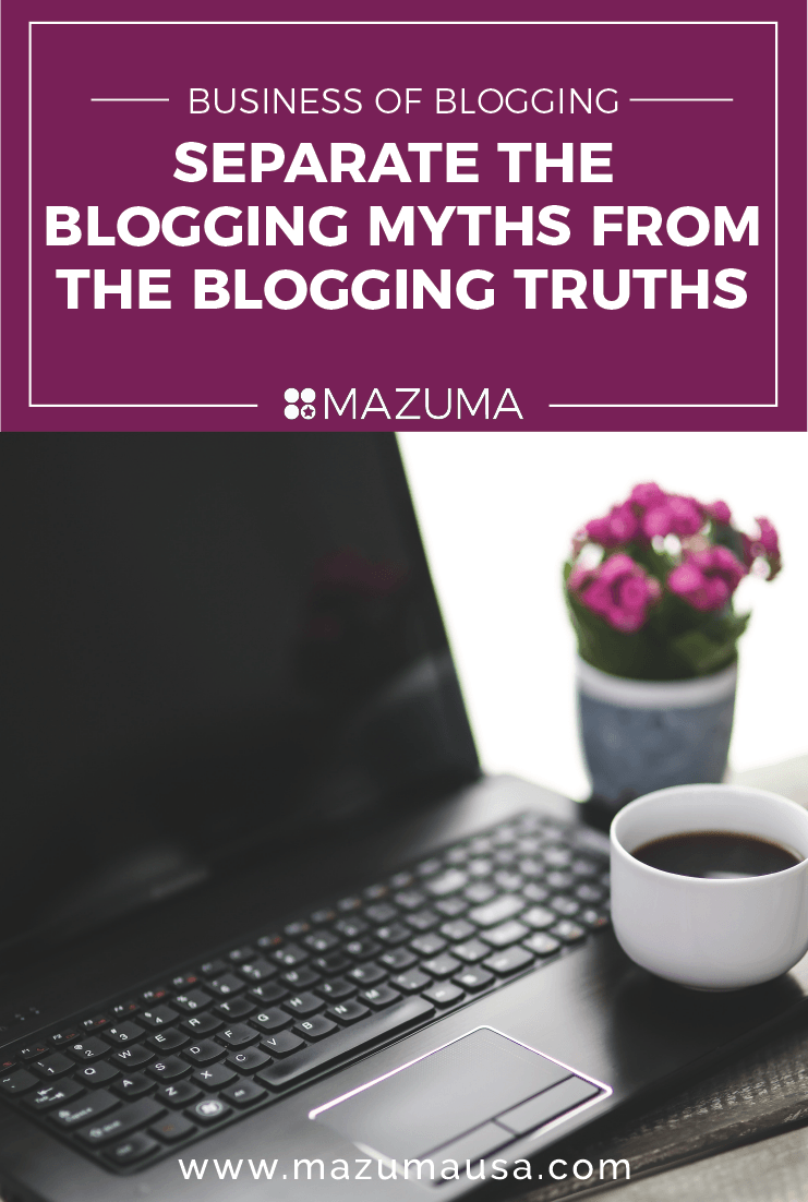 Business of Blogging: Separate the Blogging Myths from the Blogging Truths | Small Business Accounting & Taxes | Mauzma USA