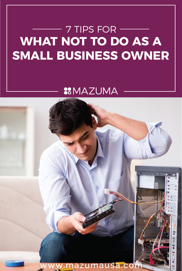 7 Tips for What NOT to do as a Small Business Owner   Entrepreneur Tips   Small Business Accounting & Bookkeeping for Entrepreneurs and Small Businesses   Mazuma USA