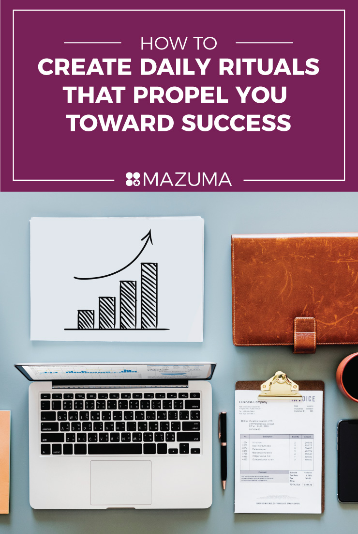 How to Create Daily Rituals That Propel You Toward Business Success | Tips for Entrepreneurs & Small Business Owners | Bookkeeping & Accounting for Small Business | Mazuma USA