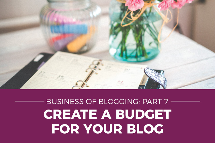 Business of Blogging Part 7 - Create a Blog for Your Budget | how to Create a Budget for your blog | Accounting & Tax Advice for Bloggers | Mazuma USA