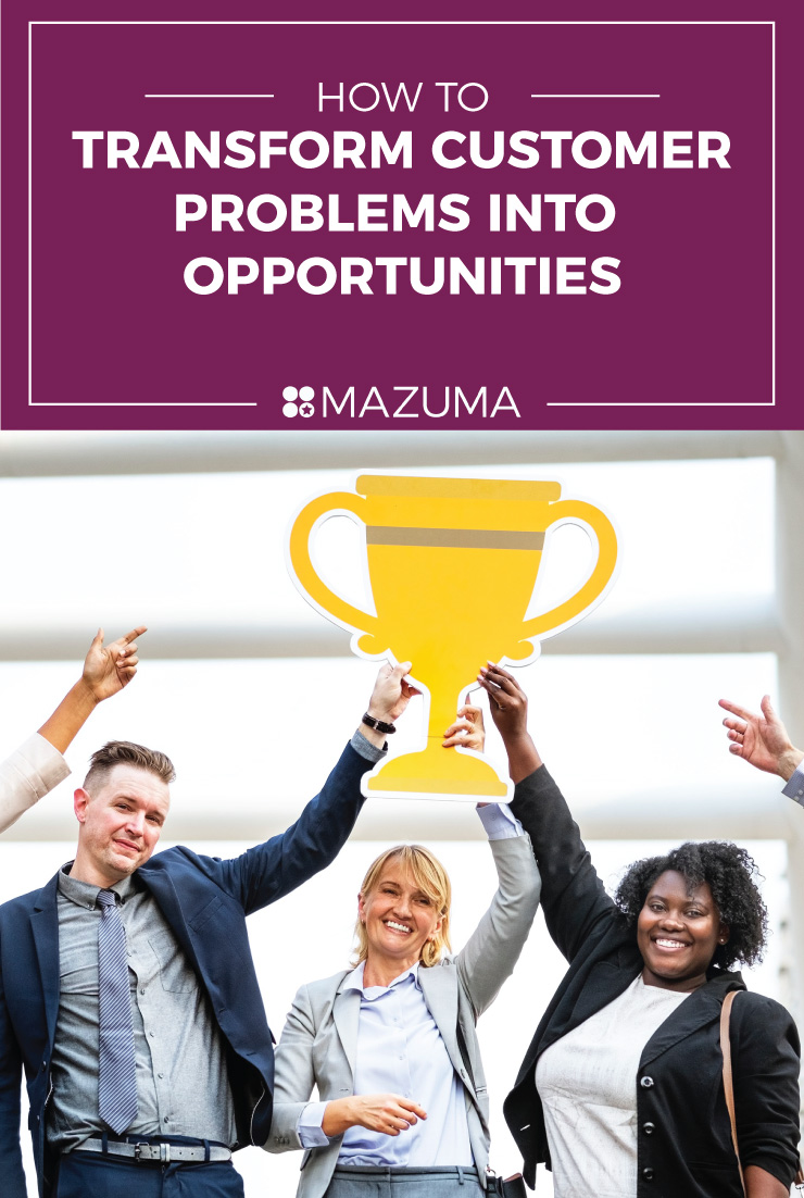 How to Transform Customer Problems into Opportunities   Small Business Accounting & Taxes   DIY Small Business   Mazuma USA