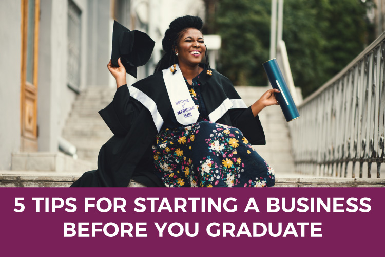5 Tips for Starting a Business Before You Graduate | Taxes & Accounting Services for Small Business | Expert Biz Advice | Mazuma USA