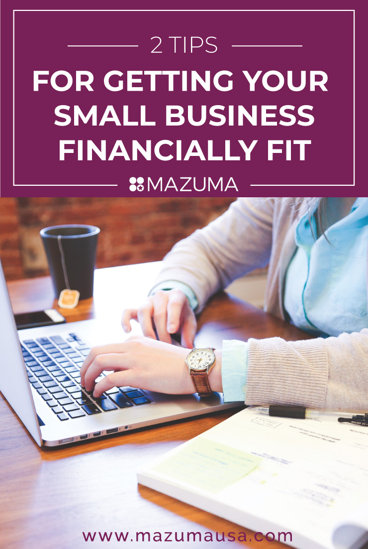 Tips for Getting Your Small Business Financially Fit | Small Business Tips | Bookkeeping & Accounting for Small Business | Mazuma USA
