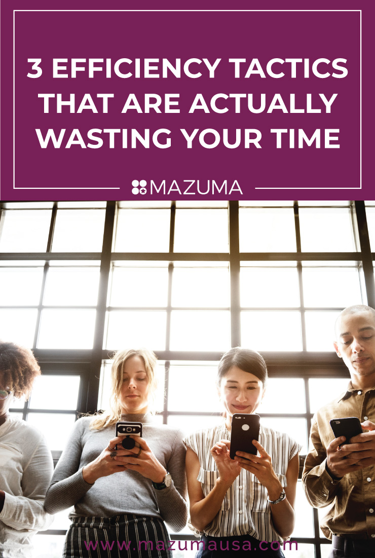 3 Efficiency Tactics That Are Actually Wasting Your Time   Small Biz & Entrepreneur Tips   Bookkeeping & Taxes for Small Business   Mazuma USA