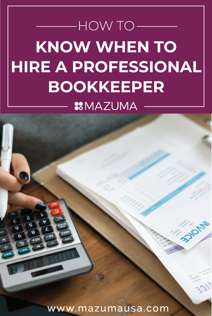 How to Know When to Hire a Professional Bookkeeper | Accounting & Bookkeeping for Bloggers & Small Business Owners | Mazuma USA
