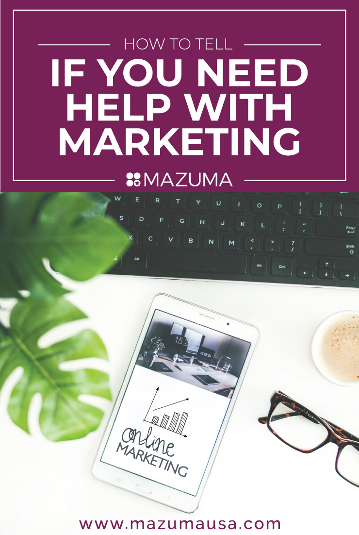 How To Tell if You Need Help With Marketing | Small Business Tips | Marketing Tips | Mazuma USA
