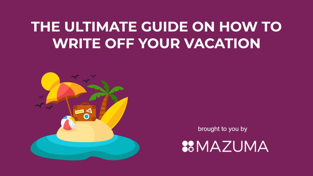 How to take a tax deduction on your vacation